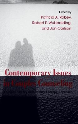 Contemporary Issues in Couples Counseling: A Choice Theory and Reality Therapy Approach - Routledge Series on Family Therapy and Counseling (Hardback)