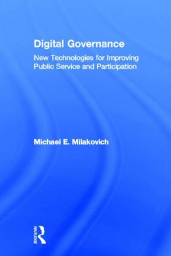 Digital Governance: New Technologies for Improving Public Service and Participation (Hardback)