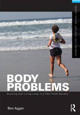 Body Problems: Running and Living Long in a Fast-Food Society - Framing 21st Century Social Issues (Paperback)
