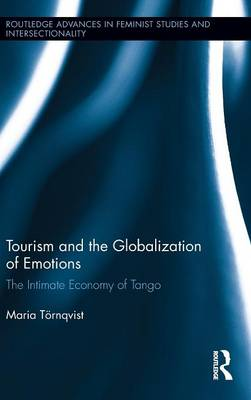 Tourism and the Globalization of Emotions: The Intimate Economy of Tango (Hardback)