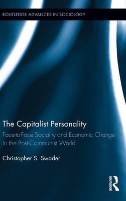 The Capitalist Personality: Face-to-Face Sociality and Economic Change in the Post-Communist World (Hardback)