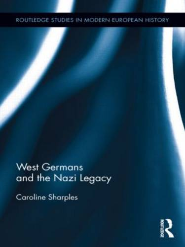 West Germans and the Nazi Legacy - Routledge Studies in Modern European History (Hardback)