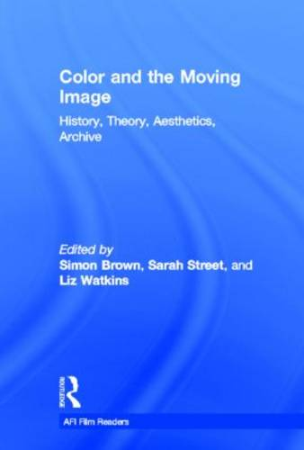 Color and the Moving Image: History, Theory, Aesthetics, Archive - AFI Film Readers (Hardback)
