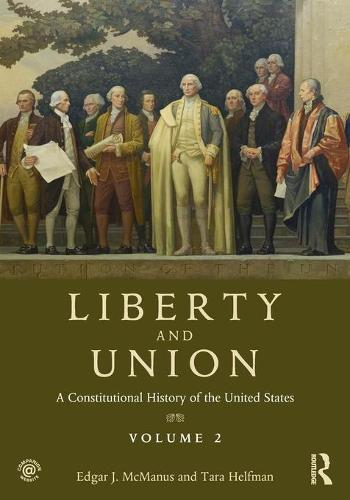 Liberty and Union: A Constitutional History of the United States, volume 2 (Paperback)