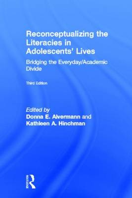 Reconceptualizing the Literacies in Adolescents' Lives: Bridging the Everyday/Academic Divide, Third Edition (Hardback)
