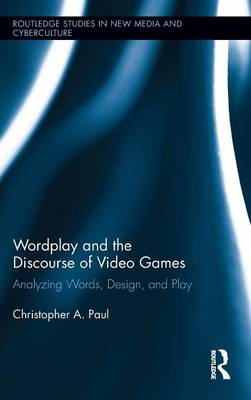 Wordplay and the Discourse of Video Games: Analyzing Words, Design, and Play (Hardback)
