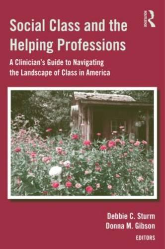 Social Class and the Helping Professions: A Clinician's Guide to Navigating the Landscape of Class in America (Hardback)