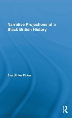 Narrative Projections of a Black British History - Routledge Approaches to History (Hardback)