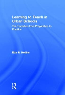 Learning to Teach in Urban Schools: The Transition from Preparation to Practice (Hardback)