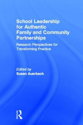 School Leadership for Authentic Family and Community Partnerships: Research Perspectives for Transforming Practice (Hardback)