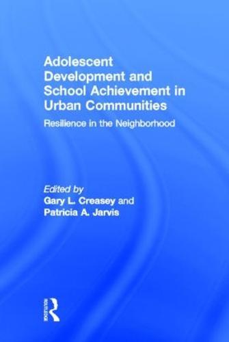 Adolescent Development and School Achievement in Urban Communities: Resilience in the Neighborhood (Hardback)