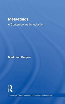 Metaethics: A Contemporary Introduction - Routledge Contemporary Introductions to Philosophy (Hardback)