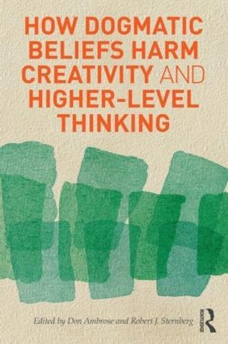 How Dogmatic Beliefs Harm Creativity and Higher-Level Thinking - Educational Psychology Series (Hardback)