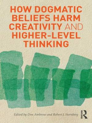How Dogmatic Beliefs Harm Creativity and Higher-level Thinking - Educational Psychology Series (Paperback)