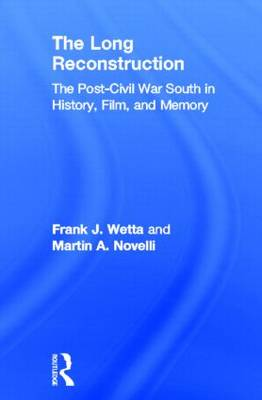 The Long Reconstruction: The Post-Civil War South in History, Film, and Memory (Hardback)