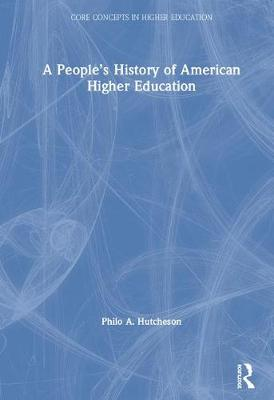 A People's History of American Higher Education - Core Concepts in Higher Education (Hardback)