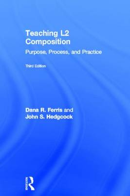 Teaching L2 Composition: Purpose, Process, and Practice (Hardback)