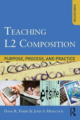 Teaching L2 Composition: Purpose, Process, and Practice (Paperback)