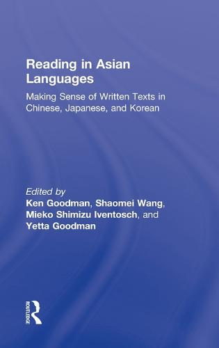 Reading in Asian Languages: Making Sense of Written Texts in Chinese, Japanese, and Korean (Hardback)