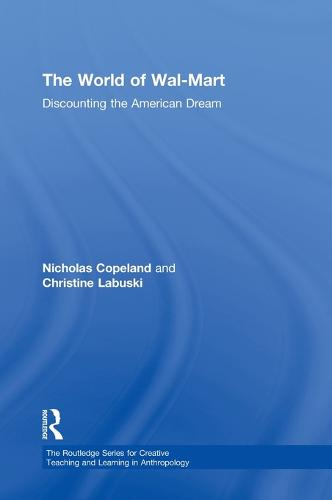 The World of Wal-Mart: Discounting the American Dream - Routledge Series for Creative Teaching and Learning in Anthropology (Hardback)