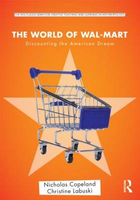 The World of Wal-Mart: Discounting the American Dream - Routledge Series for Creative Teaching and Learning in Anthropology (Paperback)