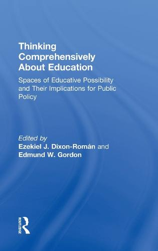 Thinking Comprehensively About Education: Spaces of Educative Possibility and their Implications for Public Policy (Hardback)