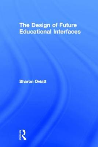 The Design of Future Educational Interfaces (Hardback)
