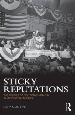 Sticky Reputations: The Politics of Collective Memory in Midcentury America (Paperback)