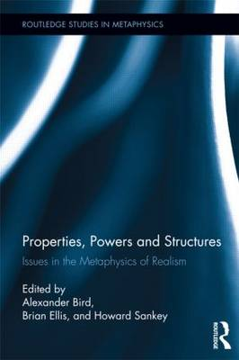 Properties, Powers and Structures: Issues in the Metaphysics of Realism (Hardback)