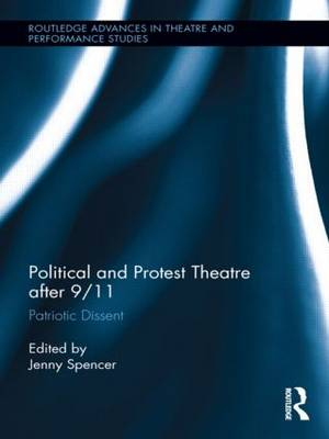 Political and Protest Theatre after 9/11: Patriotic Dissent - Routledge Advances in Theatre & Performance Studies (Hardback)
