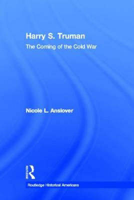 Harry S. Truman: The Coming of the Cold War - Routledge Historical Americans (Hardback)