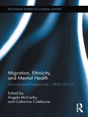 Migration, Ethnicity, and Mental Health: International Perspectives, 1840-2010 - Routledge Studies in Cultural History (Hardback)