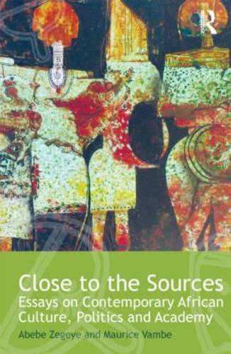 Close to the Sources: Essays on Contemporary African Culture, Politics and Academy - Routledge African Studies (Hardback)