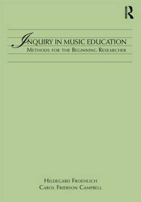 Inquiry in Music Education: Concepts and Methods for the Beginning Researcher (Paperback)