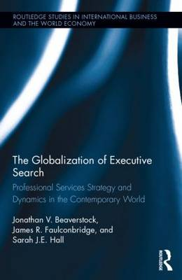 The Globalization of Executive Search: Professional Services Strategy and Dynamics in the Contemporary World - Routledge Studies in International Business and the World Economy (Hardback)