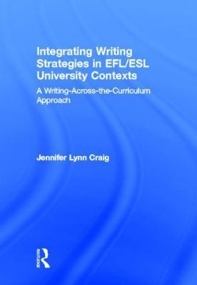 Integrating Writing Strategies in EFL/ESL University Contexts: A Writing-Across-the-Curriculum Approach (Hardback)