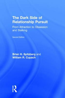 Cover The Dark Side of Relationship Pursuit: From Attraction to Obsession and Stalking