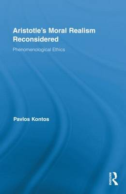 Aristotle's Moral Realism Reconsidered: Phenomenological Ethics - Routledge Studies in Ethics and Moral Theory (Hardback)