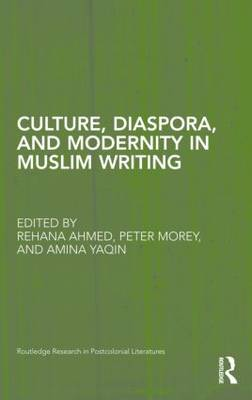Culture, Diaspora, and Modernity in Muslim Writing - Routledge Research in Postcolonial Literatures (Hardback)