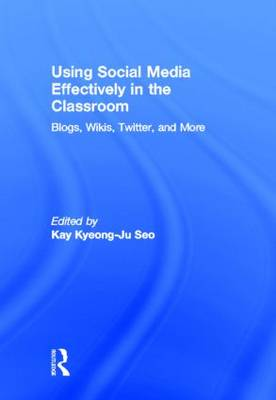 Using Social Media Effectively in the Classroom: Blogs, Wikis, Twitter, and More (Hardback)