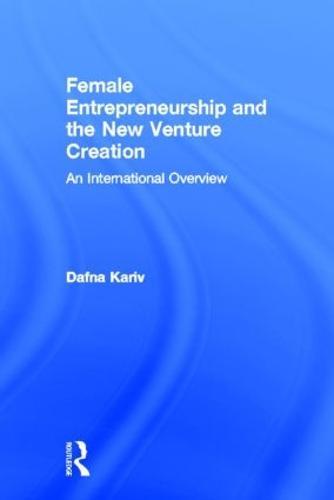 Female Entrepreneurship and the New Venture Creation: An International Overview (Hardback)
