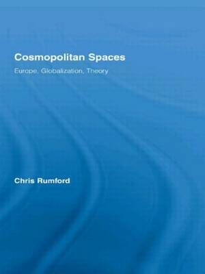 Cosmopolitan Spaces: Europe, Globalization, Theory - Routledge Advances in Sociology (Paperback)