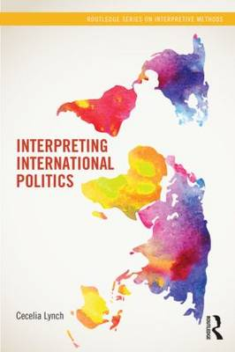 Interpreting International Politics - Routledge Series on Interpretive Methods (Paperback)