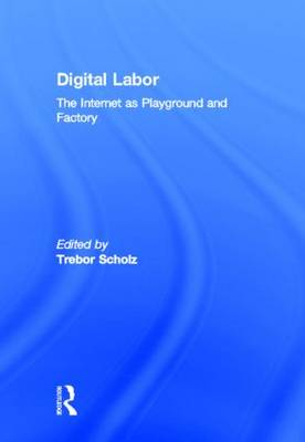 Digital Labor: The Internet as Playground and Factory (Hardback)