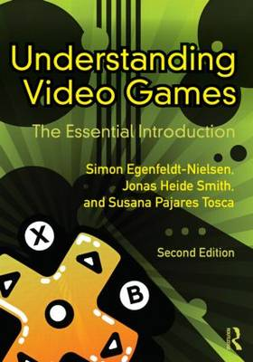 Understanding Video Games: The Essential Introduction (Paperback)