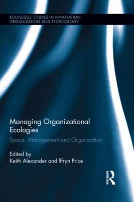 Managing Organizational Ecologies: Space, Management, and Organizations - Routledge Studies in Innovation, Organizations and Technology (Hardback)