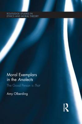 Moral Exemplars in the Analects: The Good Person is That - Routledge Studies in Ethics and Moral Theory (Hardback)