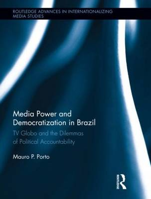 Media Power and Democratization in Brazil: TV Globo and the Dilemmas of Political Accountability (Hardback)