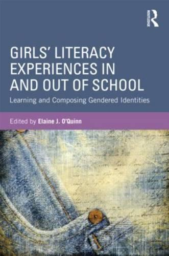 Girls' Literacy Experiences In and Out of School: Learning and Composing Gendered Identities (Paperback)