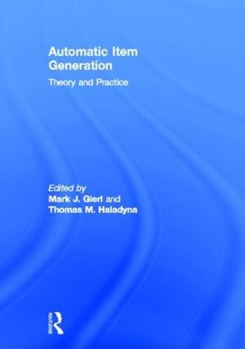 Automatic Item Generation: Theory and Practice (Hardback)